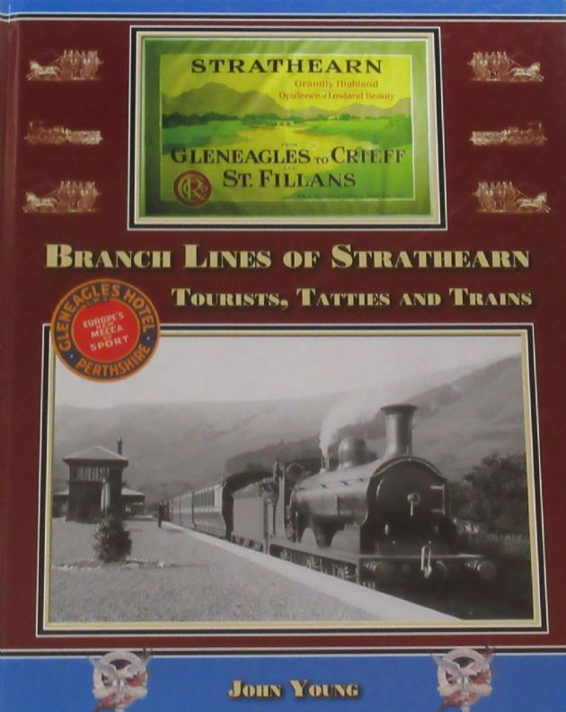 Branch Lines of Strathearn - Tourists, Tatties and Trains, by John Young
